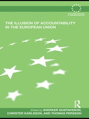 The Illusion of Accountability in the European Union ebook by Sverker Gustavsson,Christer Karlsson,Thomas Persson