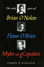The Early Years of Brian O'Nolan eBook by Ciaran O' Nuallain