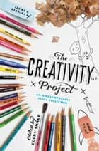 The Creativity Project - An Awesometastic Story Collection ebook by Colby Sharp