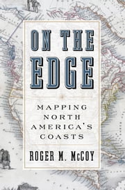 On the Edge: Mapping North America's Coasts ebook by Thomas R. Dunlap