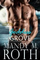 Goddess of the Grove - An Immortal Highlander Novella ebook by Mandy M. Roth