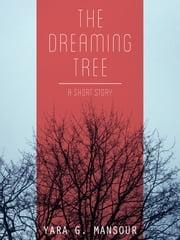The Dreaming Tree ebook by Yara G. Mansour