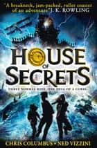 House of Secrets (House of Secrets, Book 1) ebook by Chris Columbus, Ned Vizzini