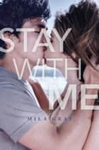 Stay with Me ebook by Mila Gray