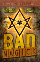 Bad Magick ebook by Steven L. Shrewsbury, Nate Southard