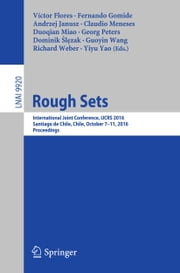 Rough Sets - International Joint Conference, IJCRS 2016, Santiago de Chile, Chile, October 7–11, 2016, Proceedings ebook by Víctor Flores, Fernando Gomide, Andrzej Janusz,...