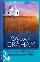 Reluctant Mistress, Blackmailed Wife (Mills & Boon Modern) (Greek Tycoons, Book 24) ebook by Lynne Graham