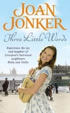 Three Little Words - Two best friends. One much-loved Liverpool neighbourhood. (Molly and Nellie series, Book 7) ebook by Joan Jonker