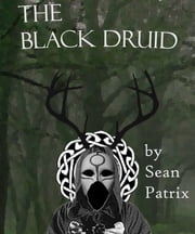 The Black Druid ebook by Sean Patrix