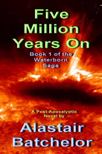 Five Million Years On ebook by Alastair Batchelor