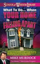 What To Do When Your Home Is Falling Apart ebook by Mike Murdock