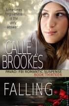 Falling - PAVAD: FBI Romantic Suspense, #13 ebook by Calle J. Brookes