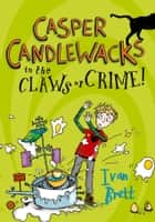 Casper Candlewacks in the Claws of Crime! (Casper Candlewacks, Book 2) ebook by Ivan Brett