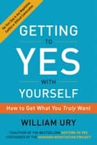 Getting to Yes with Yourself ebook by William Ury