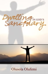 Dwelling in God's Sanctuary ebook by Olusola Olufemi