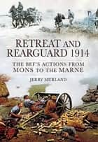 Retreat and Rearguard 1914 ebook by Jerry Murland