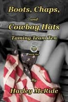 Boots, Chaps, and Cowboy Hats ebook by Harley Mcride