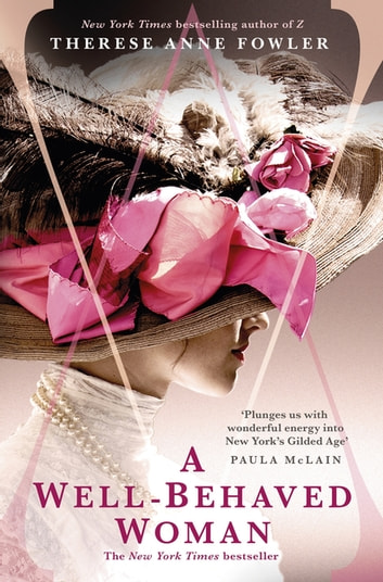 A Well-Behaved Woman - the New York Times bestselling novel of the Gilded Age ebook by Therese Anne Fowler