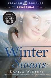 Winter Swans - Book 3 of the Nymph Series ebook by Danica Winters