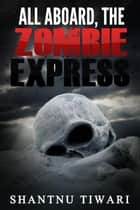 All Aboard, the Zombie Express ebook by Shantnu Tiwari