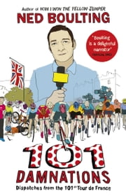 101 Damnations - Dispatches from the 101st Tour de France ebook by Ned Boulting