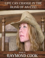Life Can Change In The Blink Of An Eye! ebook by Raymond Cook