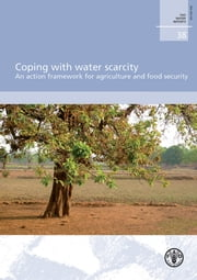 Coping with water scarcity. An action framework for agriculture and food security ebook by FAO