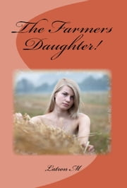 The Farmers Daughter! ebook by Latron M