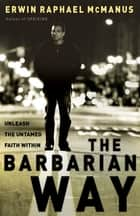 The Barbarian Way ebook by Erwin Raphael McManus