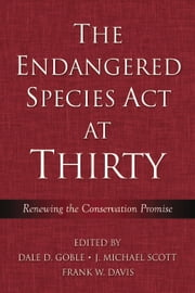 The Endangered Species Act at Thirty - Vol. 1: Renewing the Conservation Promise ebook by Dale D. Goble,Dale D. Goble,J. Michael Scott,Frank W. Davis