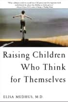 Raising Children Who Think for Themselves ebook by Elisa Medhus M.D., M.D.