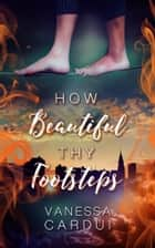 How Beautiful Thy Footsteps ebook by Vanessa Cardui