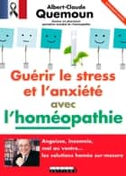 Guérir le stress et l'anxiété avec l'homéopathie - Extrait offert - Angoisse, insomnie, mal au ventre... Les solutions homéo sur-mesure ebook by Albert-Claude Quemoun