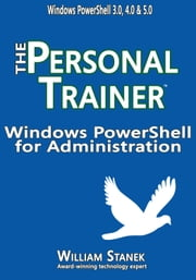 Windows PowerShell for Administration: The Personal Trainer ebook by William Stanek