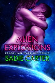 Alien Explosions - Zerconian Warriors, #12 ebook by Sadie Carter
