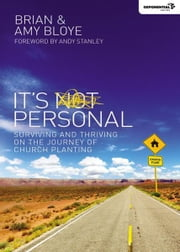 It's Personal - Surviving and Thriving on the Journey of Church Planting ebook by Brian Bloye,Amy Bloye,Andy Stanley