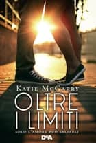 Oltre i limiti ebook by Katie Mc Garry
