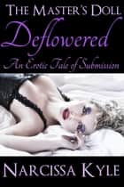 The Master's Doll Deflowered (BDSM Virgin Erotica) ebook by Narcissa Kyle