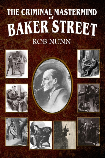 The Criminal Mastermind of Baker Street ebook by Rob Nunn