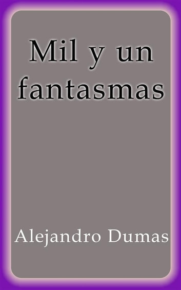 Mil y un fantasmas I ebook by Alejandro Dumas