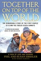 Together On Top of the World - The Remarkable Story of the First Couple to Climb the Fabled Seven Summits ebook by Phil Ershler, Susan Ershler, Robin Simons