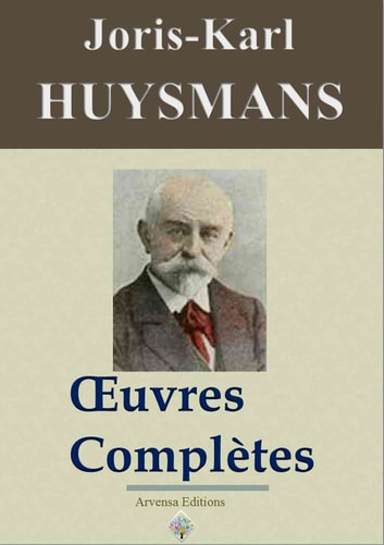 Joris-Karl Huysmans : Oeuvres complètes et annexes - Arvensa Editions ebook by Joris-Karl Huysmans