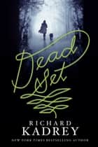 Dead Set ebook by Richard Kadrey