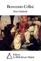 Benvenuto Cellini ebook by Henri Delaborde