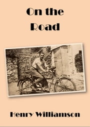 On the Road: Contributions to the Weekly Dispatch, 1920-1921 ebook by Henry Williamson
