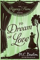 To Dream of Love ebook by M.C. Beaton