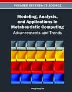 Modeling, Analysis, and Applications in Metaheuristic Computing - Advancements and Trends ebook by Peng-Yeng Yin