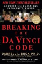 Breaking the Da Vinci Code - Answers to the Questions Everyone's Asking ebook by Darrell L. Bock