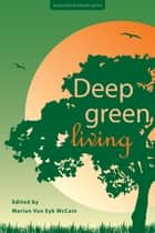 Deep Green Living ebook by Marian McCain