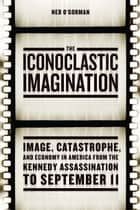 The Iconoclastic Imagination ebook by Ned O'Gorman
